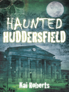 Haunted Huddersfield (eBook)